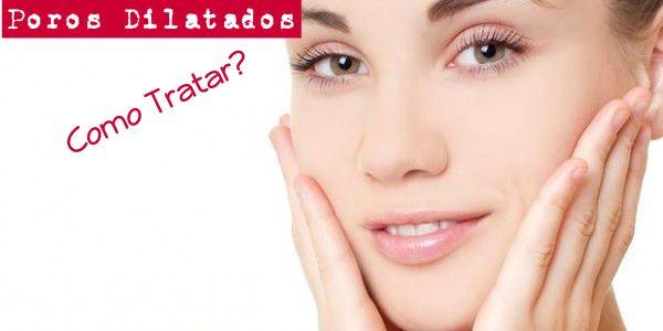 como acabar com os poros dilatados