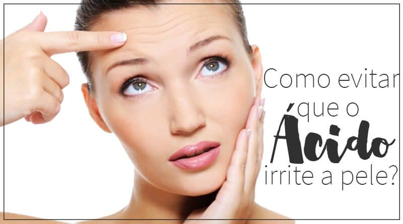 como evitar que o ácido irrite a pele