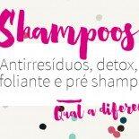 Shampoo Antirresíduos, Detox, Esfoliante e Pré Shampoo: Diferenças
