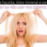 Parafina líquida, Petrolato e Óleo Mineral em Produtos Capilares