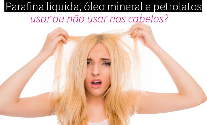 parafina líquida óleo mineral petrolatos cabelos juro valendo ju lopes