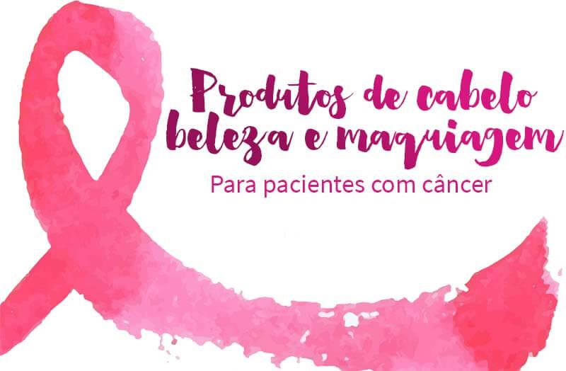 produtos de beleza para pacientes com câncer outubro rosa