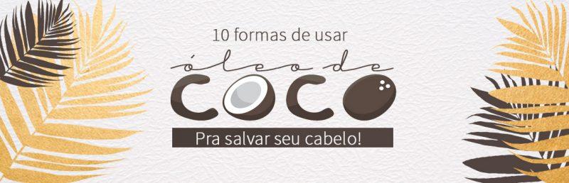 Óleo de Coco no Cabelo: As 10 Melhores Formas de Usar!
