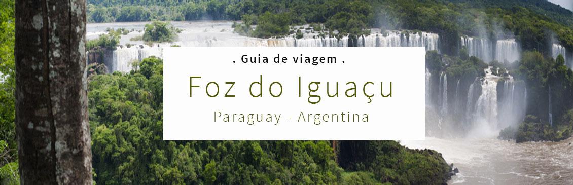 Guia de Viagem: Foz do Iguaçu