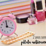 2 Anos Sem Pílula Anticoncepcional